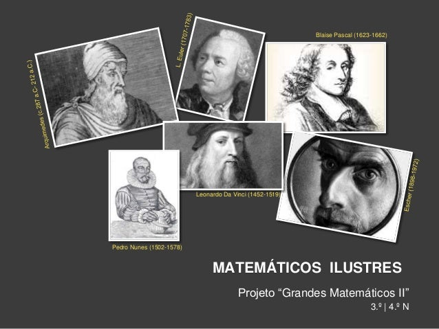"MATEMÁTICOS ILUSTRES Projeto ""Grandes Matemáticos II"" 3.º | 4.º N Blaise Pascal (1623-1662) Leonardo Da Vinci (1452-1519) ..."