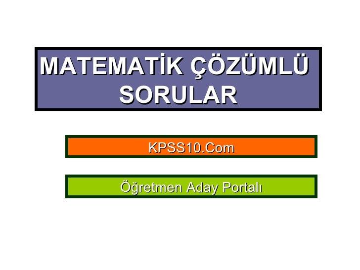 MATEMATİK ÇÖZÜMLÜ  SORULAR KPSS10.Com Öğretmen Aday Portalı