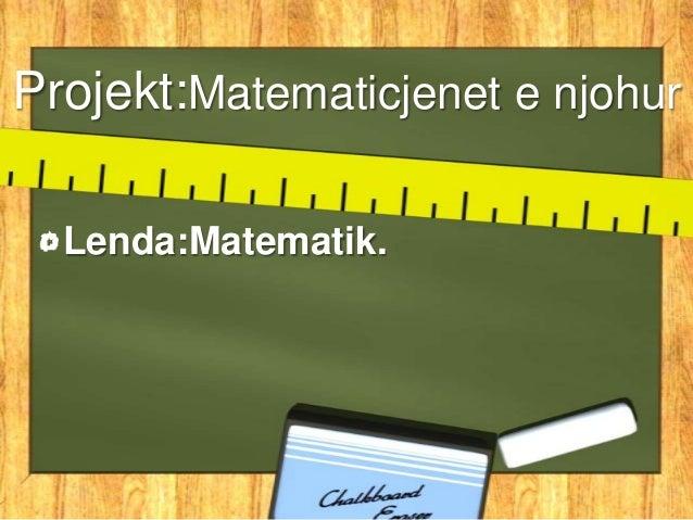 Projekt:Matematicjenet e njohurLenda:Matematik.