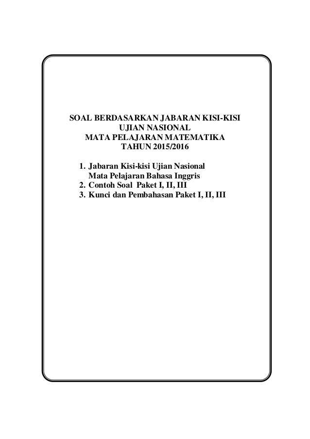 SOAL BERDASARKAN JABARAN KISI-KISI UJIAN NASIONAL MATA PELAJARAN MATEMATIKA TAHUN 2015/2016 1. Jabaran Kisi-kisi Ujian Nas...