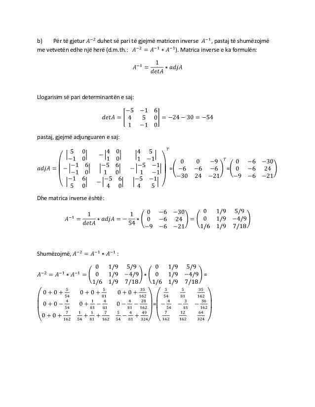 b) Për të gjetur duhet së pari të gjejmë matricen inverse , pastaj të shumëzojmë me vetvetën edhe një herë (d.m.th.: ). Ma...