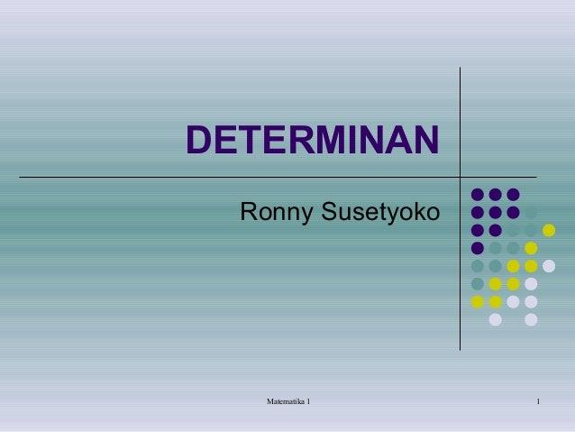 DETERMINAN Ronny Susetyoko  Matematika 1  1