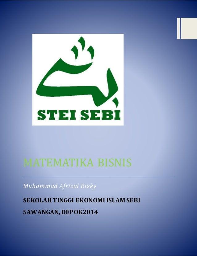 MATEMATIKA BISNIS Muhammad Afrizal Rizky SEKOLAHTINGGI EKONOMI ISLAM SEBI SAWANGAN,DEPOK2014
