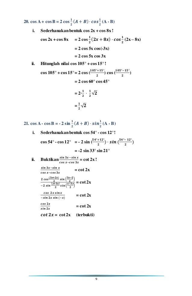 9 20. cos A + cos B = 2 cos 𝟏 𝟐 ( 𝑨 + 𝑩) · 𝒄𝒐𝒔 𝟏 𝟐 (A - B) i. Sederhanakanbentuk cos 2x + cos 8x ! cos 2x + cos 8x = 2 cos...