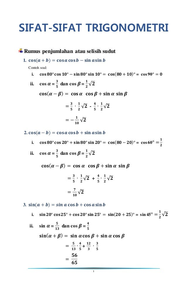 1 SIFAT-SIFAT TRIGONOMETRI Rumus penjumlahan atau selisih sudut 1. 𝐜𝐨𝐬( 𝒂 + 𝒃) = 𝐜𝐨𝐬 𝒂 𝐜𝐨𝐬 𝒃 − 𝐬𝐢𝐧 𝒂 𝐬𝐢𝐧 𝒃 Contoh soal: i....