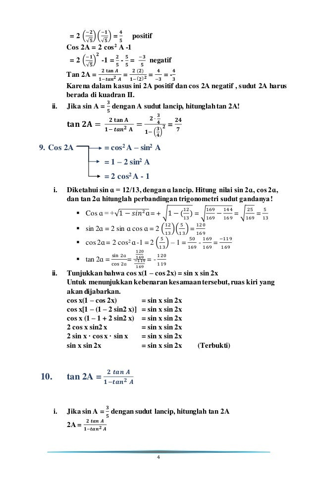 4 = 2 ( −𝟐 √𝟓 )( −𝟏 √𝟓 ) = 𝟒 𝟓 positif Cos 2A = 2 cos2 A -1 = 2 ( −𝟏 √𝟓 ) 𝟐 -1 = 𝟐 𝟓 - 𝟓 𝟓 = −𝟑 𝟓 negatif Tan 2A = 𝟐 𝐭𝐚𝐧 𝑨...