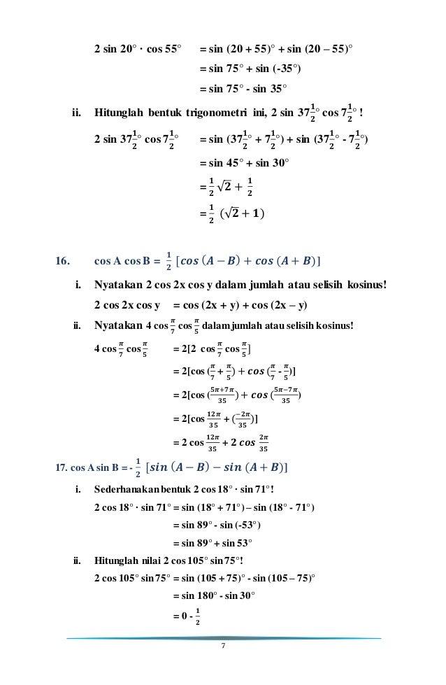 7 2 sin 20° · cos 55° = sin (20 + 55)° + sin (20 – 55)° = sin 75° + sin (-35°) = sin 75° - sin 35° ii. Hitunglah bentuk tr...
