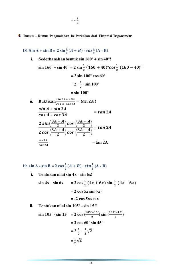 8 = - 𝟏 𝟐 Rumus – Rumus Penjumlahan ke Perkalian dari Ekspresi Trigonometri 18. Sin A + sin B = 2 sin 𝟏 𝟐 ( 𝑨 + 𝑩) · 𝒄𝒐𝒔 𝟏...