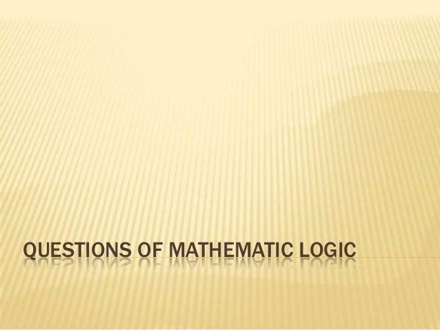 QUESTIONS OF MATHEMATIC LOGIC