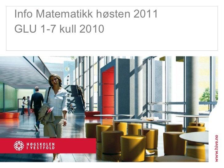 Info Matematikk høsten 2011 GLU 1-7 kull 2010