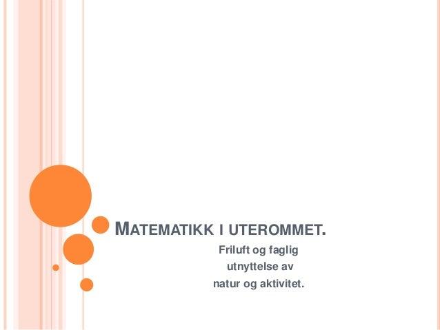 MATEMATIKK I UTEROMMET.  Friluft og faglig  utnyttelse av  natur og aktivitet.
