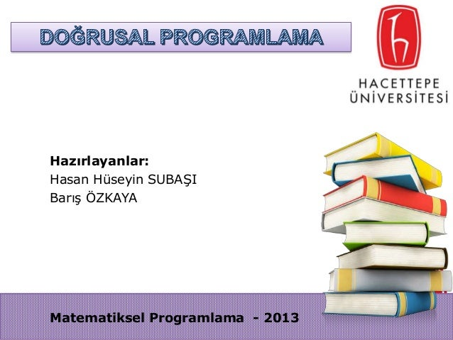 Hazırlayanlar: Hasan Hüseyin SUBAŞI Barış ÖZKAYA  Matematiksel Programlama - 2013