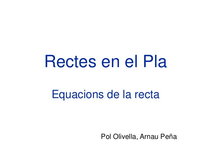 Rectes en el PlaEquacions de la recta         Pol Olivella, Arnau Peña