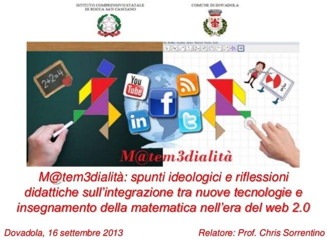 M@tem3dialità: spunti ideologici e riflessioni didattiche sull'integrazione tra nuove tecnologie e insegnamento della mate...