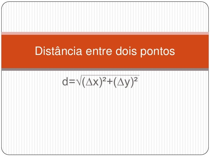 d=√(∆x)²+(∆y)²<br />Distância entre dois pontos<br />