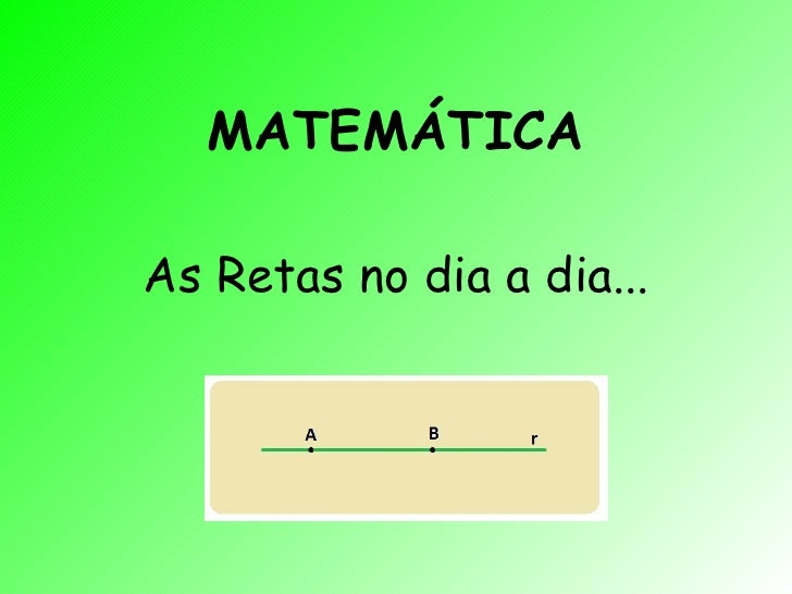 MATEMÁTICA As Retas no dia a dia...