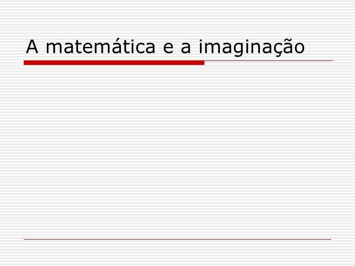 A matemática e a imaginação