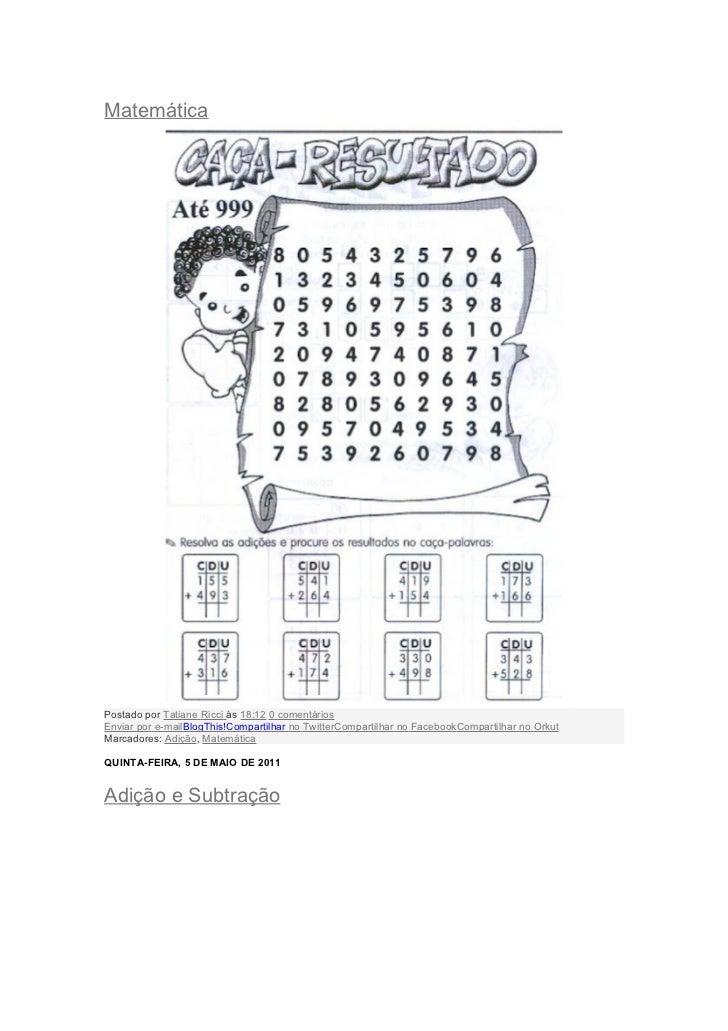 MatemáticaPostado por Tatiane Ricci às 18:12 0 comentáriosEnviar por e-mailBlogThis!Compartilhar no TwitterCompartilhar no...