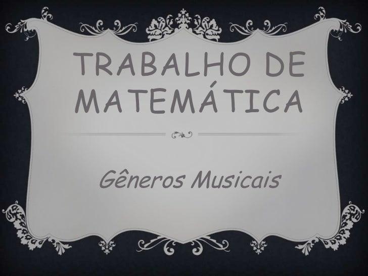 TRABALHO DEMATEMÁTICA Gêneros Musicais