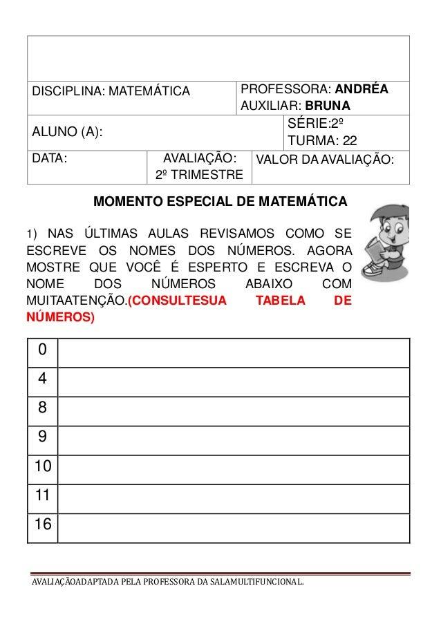 AVALIAÇÃOADAPTADA PELA PROFESSORA DA SALAMULTIFUNCIONAL. DISCIPLINA: MATEMÁTICA PROFESSORA: ANDRÉA AUXILIAR: BRUNA ALUNO (...
