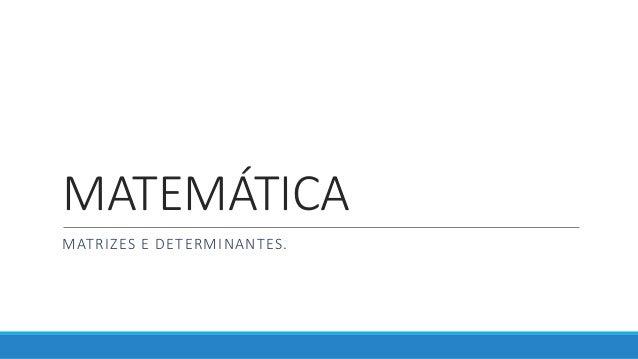 MATEMÁTICA MATRIZES E DETERMINANTES.