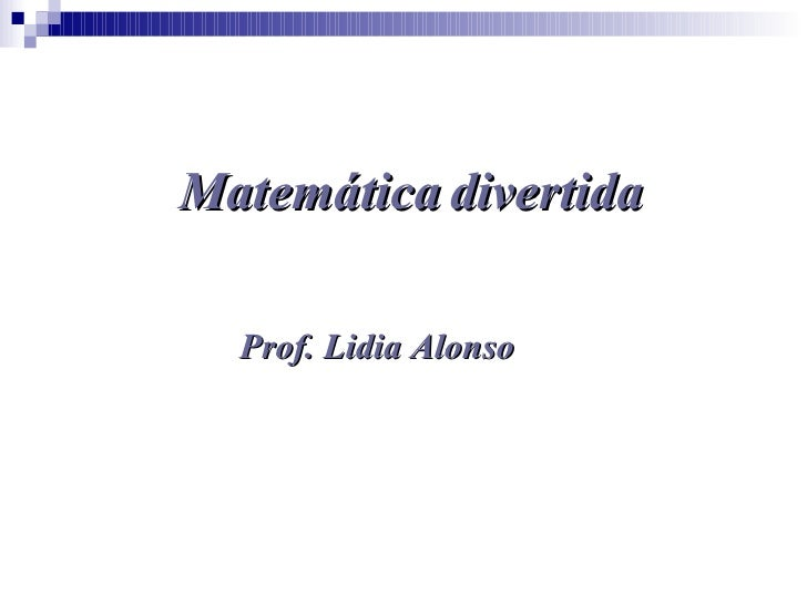 Matemática divertida Prof. Lidia Alonso