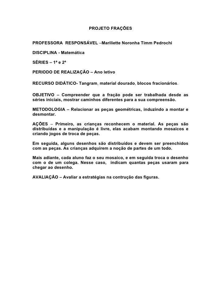 PROJETO FRAÇÕES   PROFESSORA RESPONSÁVEL –Mariliette Noronha Timm Pedrochi  DISCIPLINA - Matemática  SÉRIES – 1ª e 2ª  PER...