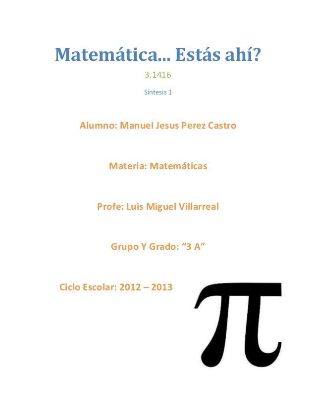 Matemática... Estás ahí?                   3.1416                   Síntesis 1    Alumno: Manuel Jesus Perez Castro       ...