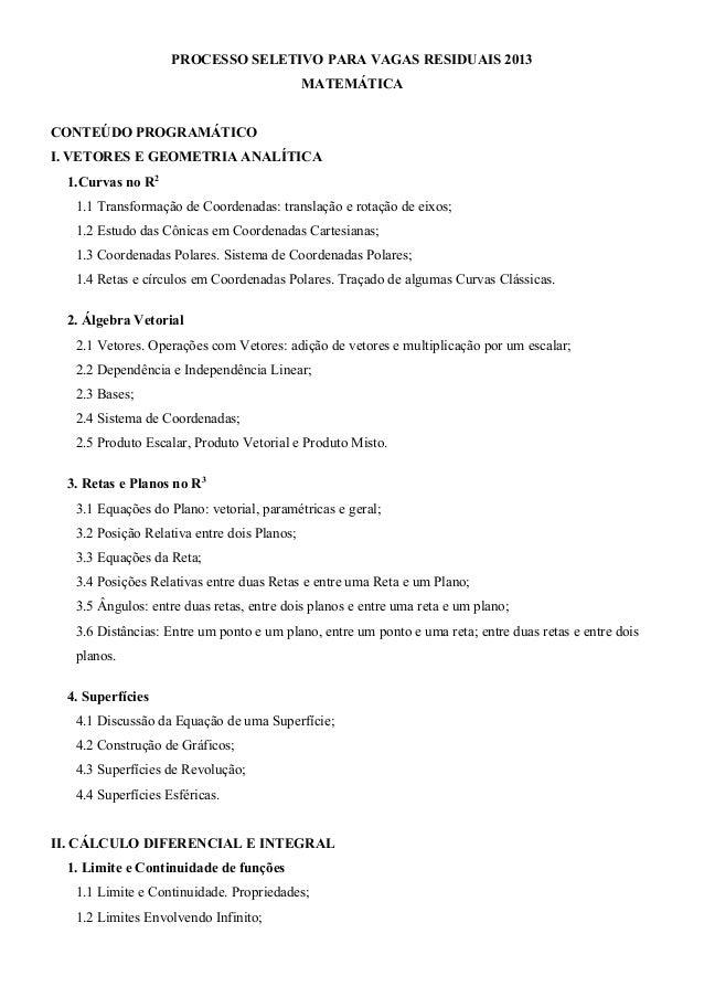 PROCESSO SELETIVO PARA VAGAS RESIDUAIS 2013 MATEMÁTICA CONTEÚDO PROGRAMÁTICO I. VETORES E GEOMETRIA ANALÍTICA 1.Curvas no ...