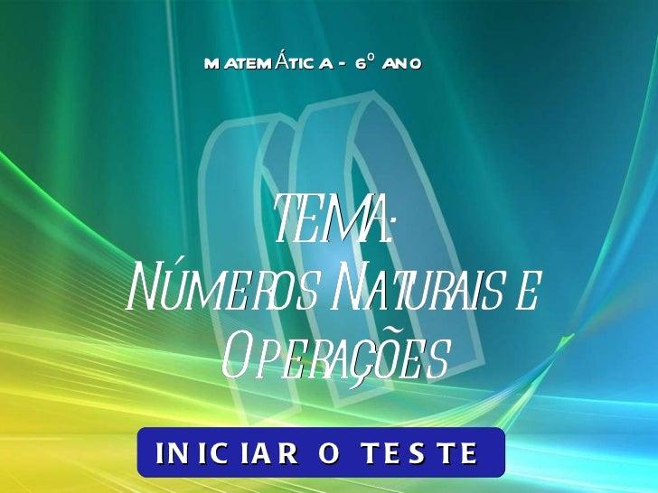 TEMA: Números Naturais e Operações MATEMÁTICA – 6º ANO INICIAR O TESTE