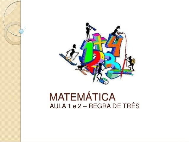 MATEMÁTICA AULA 1 e 2 – REGRA DE TRÊS