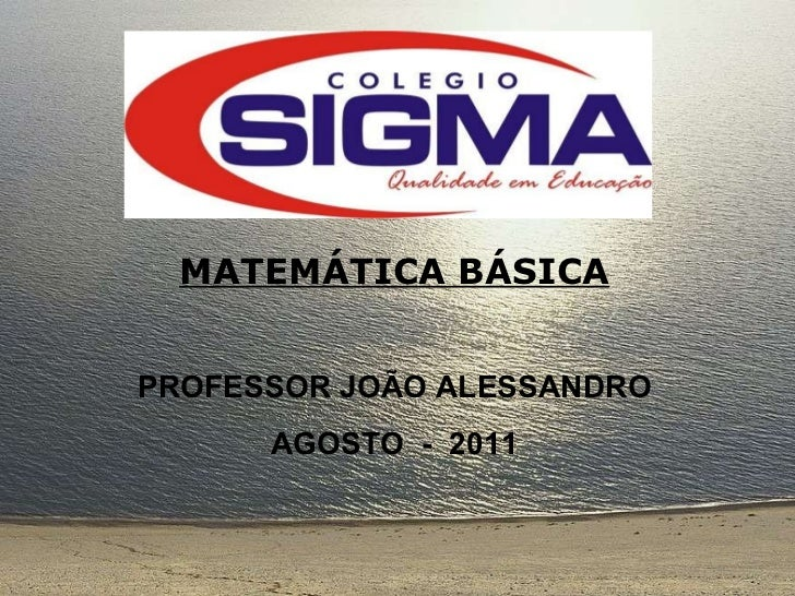 MATEMÁTICA BÁSICA PROFESSOR JOÃO ALESSANDRO AGOSTO  -  2011