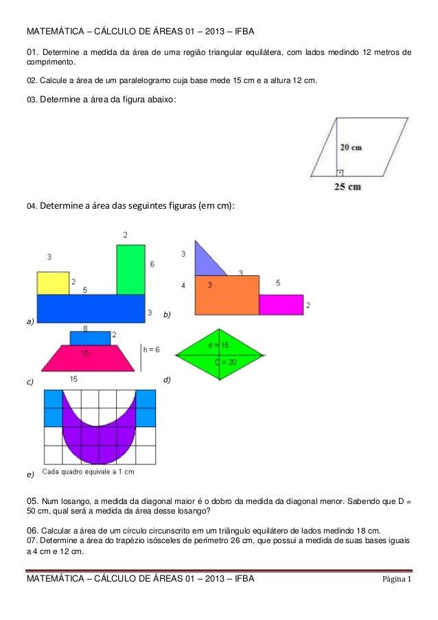 MATEMÁTICA – CÁLCULO DE ÁREAS 01 – 2013 – IFBA 01. Determine a medida da área de uma região triangular equilátera, com lad...