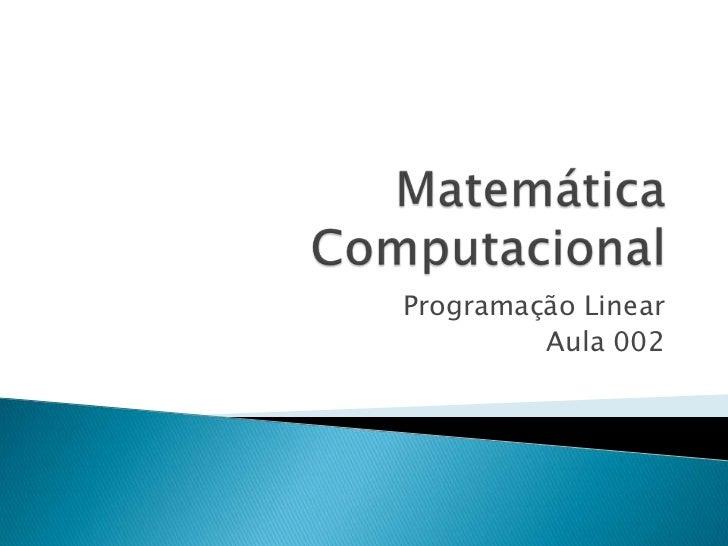 Matemática Computacional<br />Programação Linear<br />Aula 002<br />
