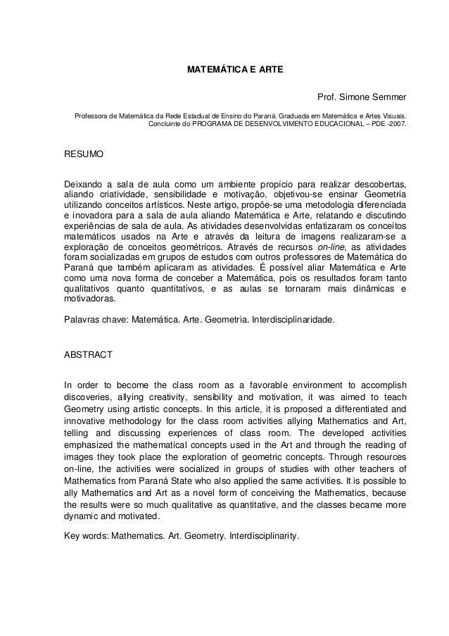 MATEMÁTICA E ARTE Prof. Simone Semmer Professora de Matemática da Rede Estadual de Ensino do Paraná. Graduada em Matemátic...