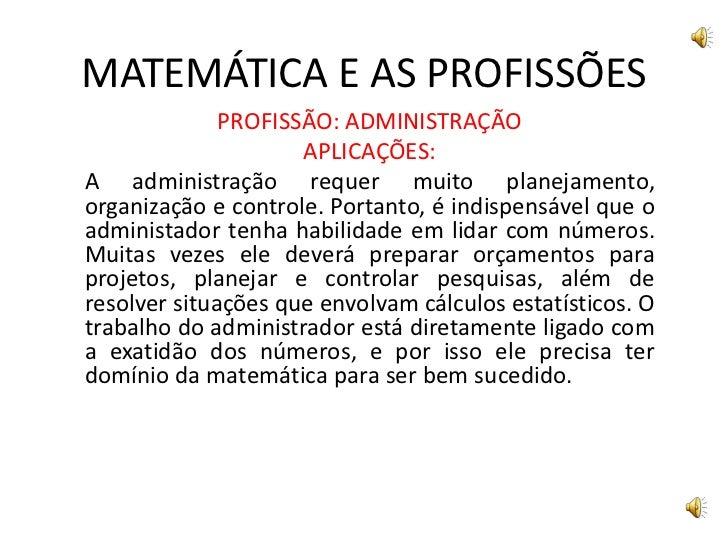 MATEMÁTICA E AS PROFISSÕES              PROFISSÃO: ADMINISTRAÇÃO                     APLICAÇÕES:A administração requer mui...
