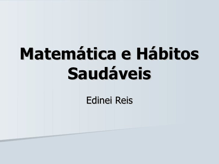 Matemática e Hábitos Saudáveis Edinei Reis