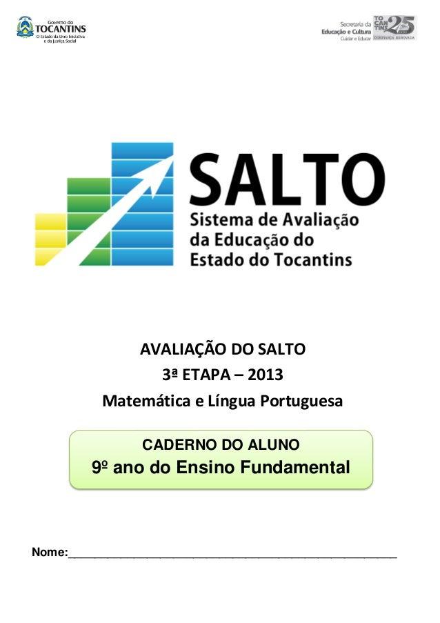 AVALIAÇÃO DO SALTO 3ª ETAPA – 2013 Matemática e Língua Portuguesa CADERNO DO ALUNO  9º ano do Ensino Fundamental  Nome:___...