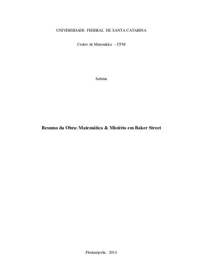 UNIVERSIDADE FEDERAL DE SANTA CATARINA  Centro de Matemática – CFM  Sabrina  Resumo da Obra: Matemática & Mistério em Bake...