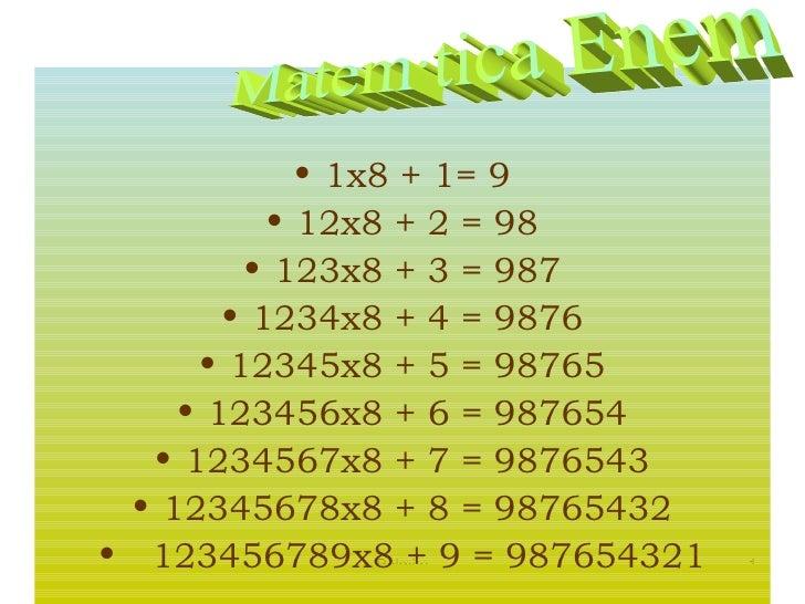 <ul><li>1x8 + 1= 9 </li></ul><ul><li>12x8 + 2 = 98 </li></ul><ul><li>123x8 + 3 = 987 </li></ul><ul><li>1234x8 + 4 = 9876 <...