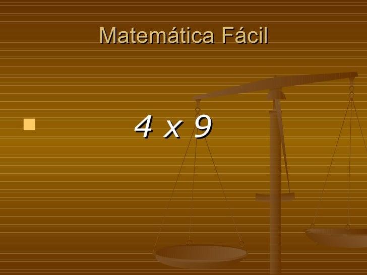 Matemática Fácil <ul><li>4 x 9   </li></ul>