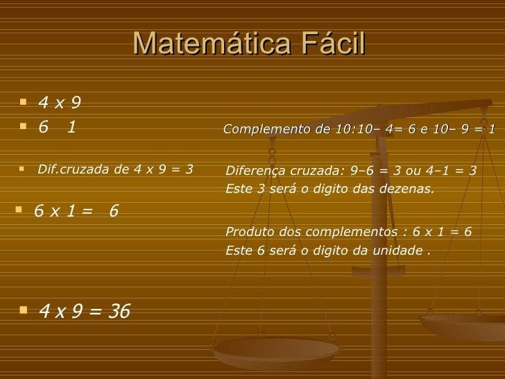 Matemática Fácil <ul><ul><li>Complemento de 10:10– 4= 6 e 10– 9 = 1 </li></ul></ul>Diferença cruzada: 9–6 = 3 ou 4–1 = 3 E...