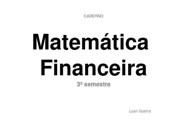 CADERNOMatemáticaFinanceira   3º semestre                 Luan Guerra