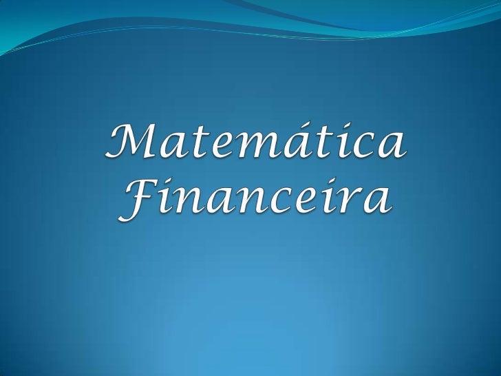 Conceitos Básicos          A Matemática Financeira é uma ferramenta útil na análise de    algumas alternativas de investim...
