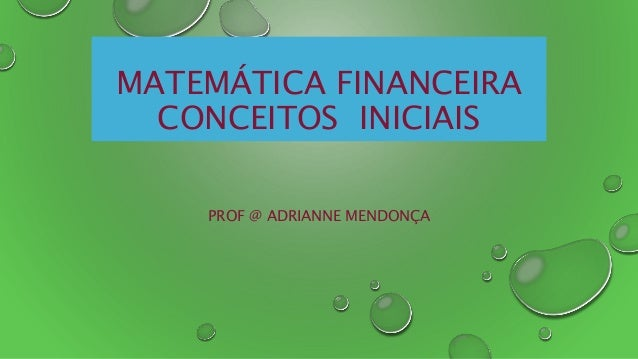 MATEMÁTICA FINANCEIRA CONCEITOS INICIAIS PROF @ ADRIANNE MENDONÇA