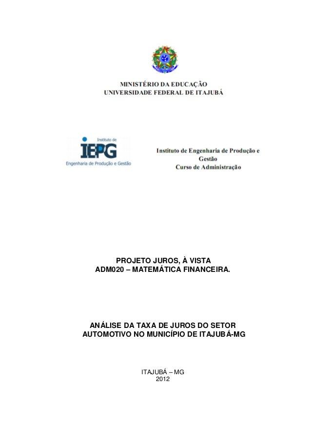 PROJETO JUROS, À VISTA  ADM020 – MATEMÁTICA FINANCEIRA. ANÁLISE DA TAXA DE JUROS DO SETORAUTOMOTIVO NO MUNICÍPIO DE ITAJUB...