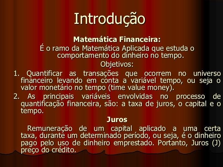 Introdução<br />Matemática Financeira:<br />É o ramo da Matemática Aplicada que estuda o comportamento do dinheiro no temp...
