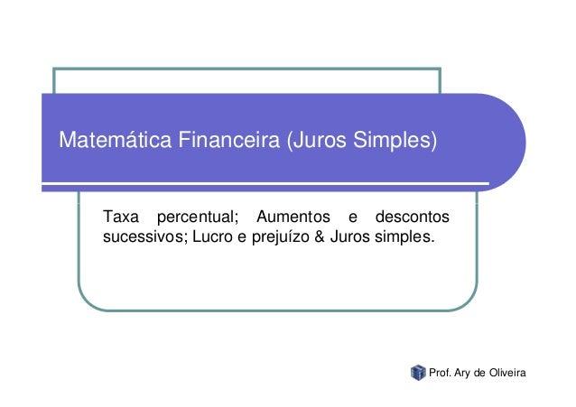Matemática Financeira (Juros Simples)    Taxa percentual; Aumentos e descontos    sucessivos; Lucro e prejuízo & Juros sim...