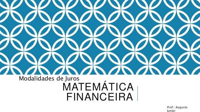 Modalidades de Juros  MATEMÁTICA  FINANCEIRA  Prof.: Augusto  Junior