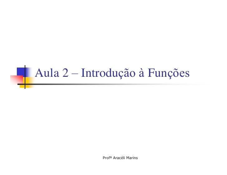 Aula 2 – Introdução à Funções                 Profª Aracéli Marins